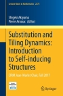 Substitution and Tiling Dynamics: Introduction to Self-Inducing Structures: Cirm Jean-Morlet Chair, Fall 2017 (Lecture Notes in Mathematics #2273) Cover Image