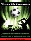 Vincere Alle Scommesse: Guida Pratica Su Come Guadagnare Grazie Al Trading Sportivo. Scopri i Migliori Sistemi Per Vincere Al Calcio Scommesse Cover Image