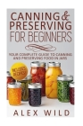 Canning And Preserving For Beginners: Your Complete Guide To Canning And Preserving Food In Jars Cover Image