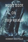 Moby Dick Or The Whale: Illustrated Cover Image