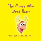 The Moose Who Went Home Cover Image