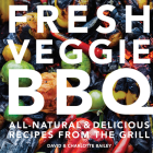 Fresh Veggie BBQ: All-Natural & Delicious Recipes From the Grill Cover Image