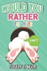 Would You Rather? Easter Edition for Kids: Interactive Easter Game Book with Funny Questions & Scenarios-Fun Gift Idea Christian Easter Basket Stuffer Cover Image