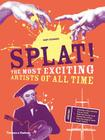 Splat!: The Most Exciting Artists of All Time Cover Image