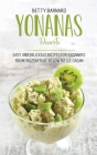 Yonanas Desserts: Easy and Delicious Recipes for Beginners from Frozen Fruit to Low Fat Ice Cream Cover Image