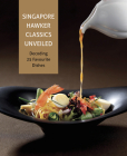 Singapore Hawker Classics Unveiled: Decoding 25 Favourite Dishes Cover Image