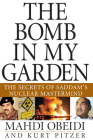The Bomb in My Garden: The Secrets of Saddam's Nuclear MasterMind Cover Image