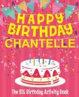 Happy Birthday Chantelle - The Big Birthday Activity Book: Personalized Children's Activity Book Cover Image