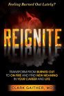 Reignite: Transform from Burned Out to on Fire and Find New Meaning in Your Career and Life Cover Image