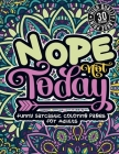 Nope Not Today: Funny Sarcastic Coloring pages For Adults: Sassy Affirmations & Snarky Sayings Gag Gift Colouring Book For Women/Men/T Cover Image