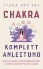 Chakra Komplett-Anleitung: Deine persönliche, lebensverändernde Reise zu den heilenden Kräften der 7 Chakren Cover Image