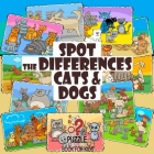 Spot the Differences - Cats and Dogs: Search and Find Picture Book for Children Ages 4 and Up Cover Image