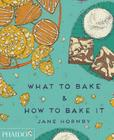 What to Bake & How to Bake It Cover Image