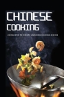 Chinese Cooking: Using Wok To Create Amazing Chinese Dishes: Chinese Wok Recipes Cover Image