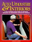 Auto Upholstery & Interiors: A Do-It-Yourself, Basic Guide to Repairing, Replacing, or Customizing Automotive Interiors Cover Image
