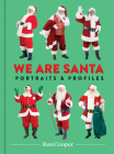 We Are Santa: Portraits and Profiles Cover Image