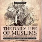 The Daily Life of Muslims during The Largest Empire in History - History Book for 6th Grade - Children's History Cover Image