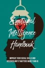 Emotional Intelligence Handbook: Improve Your Social Skills And Discover Why It Matters More Than IQ: Emotional Intelligence Mastery Cover Image