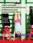 Cómo exponer las Unidades Didácticas Integradas (UDI) en Educación Física: Oposiciones de acceso al Cuerpo de Maestros Cover Image