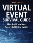 Virtual Event Survival Guide: Plan, Build, and Host Successful Online Events Cover Image