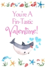 You're A Fin-Tastic Valentine: White Cover with a Cute Baby Shark with Watercolor Ocean Seashells, Hearts & a Funny Shark Pun Saying, Valentine's Day Cover Image