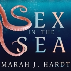 Sex in the Sea Lib/E: Our Intimate Connection with Kinky Crustaceans, Sex-Changing Fish, Romantic Lobsters and Other Salty Erotica of the De Cover Image