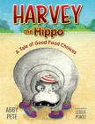 Harvey the Hippo: A Tale of Good Food Choices Cover Image