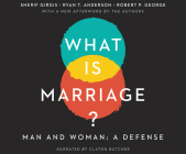 What Is Marriage?: Man and Woman: A Defense Cover Image