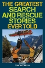 The Greatest Search and Rescue Stories Ever Told Cover Image