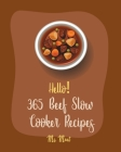 Hello! 365 Beef Slow Cooker Recipes: Best Beef Slow Cooker Cookbook Ever For Beginners [Mexican Slow Cooker Cookbook, Beef Stroganoff Recipe, Ground B Cover Image