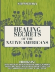 Healing Secrets of the Native Americans 2 books in 1: Heal your Body with Traditional Herbal Remedies and Recipes, and Cure your Mind with Hypnosis an Cover Image