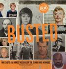 Busted: Mugshots and Arrest Records of the Famous and Infamous Cover Image