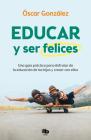 Educar y ser felices: Una guía práctica para disfrutar de la educación de los hi jos y crecer con ellos / Parent and Be Happy: A practical guide to enjoy Cover Image