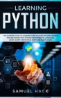 Learning Python: The Ultimate Guide to Learning How to Develop Applications for Beginners with Python Programming Language Using Numpy, Cover Image