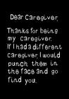 Dear Caregiver, Thanks for being my Caregiver: Funny, humorous present or Gag Gift Journal, beautifully lined pages Notebook Cover Image
