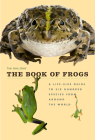 The Book of Frogs: A Life-Size Guide to Six Hundred Species from Around the World Cover Image