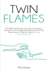 Twin Flames: The Difference between Love and Copendency; Narcissistic and Codependent behavior on the Twin Flame journey, a practic Cover Image