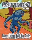 Horror Coloring Book For Adults: Werewolf Monster Farm (Fantasy Art Coloring Book For Stress Relief) Cover Image