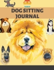 Dog Sitting Journal: Pet Owner Record Book, Train Your Service Puppy Journal, Keep Instructor Details Logbook, Tracking Progress Informatio Cover Image