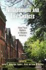 Neighborhood and Life Chances: How Place Matters in Modern America (City in the Twenty-First Century) Cover Image