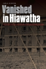 Vanished in Hiawatha: The Story of the Canton Asylum for Insane Indians Cover Image
