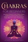 Chakras for Beginners: The Ultimate Beginners Guide to Balance Chakras, Mindfulness of Body and Mind, The Third Eye Awakening and Improve You Cover Image