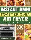 Instant Omni Toaster Oven Air Fryer Cookbook: The Complete Instant Omni Toaster Oven Air Fryer Guide with 800 Easy and Healthy Recipes Cover Image