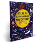 Atlas of Record-Breaking Adventures: A collection of the BIGGEST, FASTEST, LONGEST, HOTTEST, TOUGHEST, TALLEST and MOST DEADLY things from around the world Cover Image