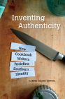 Inventing Authenticity: How Cookbook Writers Redefine Southern Identity (Food and Foodways) Cover Image