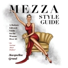 Mezza Style Guide: A Holistic Lifestyle Guide for the Woman over Forty-Five Cover Image