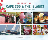 Celebrating Cape Cod & the Islands: Traditions, Festivals, and Food Cover Image