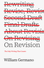 On Revision: The Only Writing That Counts (Chicago Guides to Writing, Editing, and Publishing) Cover Image