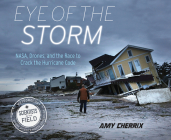 Eye of the Storm: NASA, Drones, and the Race to Crack the Hurricane Code (Scientists in the Field Series) Cover Image