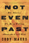 Not Even Past: The Stories We Keep Telling about the Civil War Cover Image